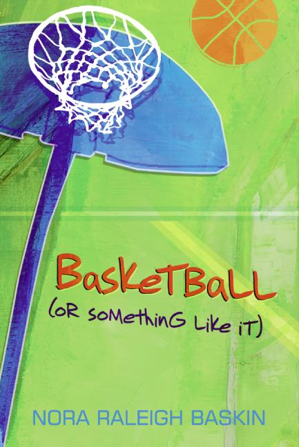 Basketball (Or Something Like It) By Baskin, Nora Raleigh