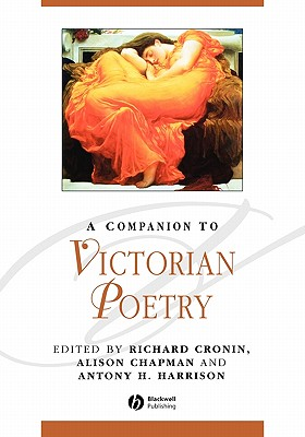 A Companion to Victorian Poetry By Cronin, Richard (EDT)/ Chapman, Alison (EDT)/ Harrison, Antony H. (EDT)